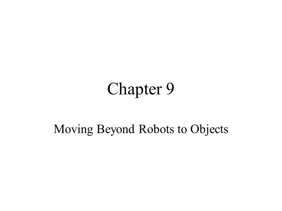 Chapter 9 Moving Beyond Robots to Objects