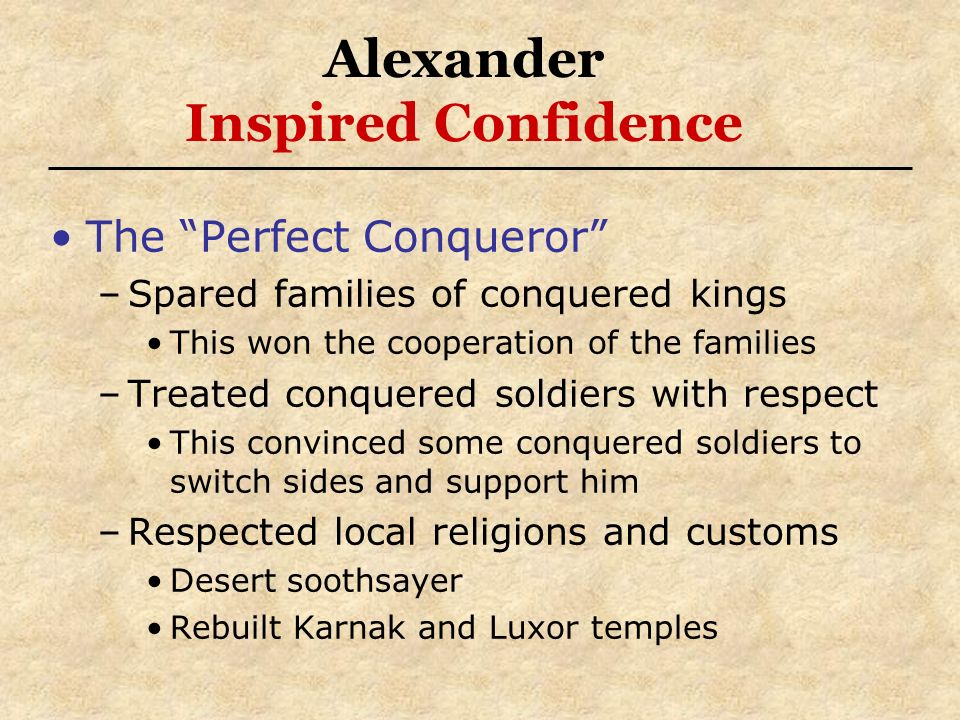 The Perfect Conqueror –Spared families of conquered kings This won the cooperation of the families –Treated conquered soldiers with respect This convi