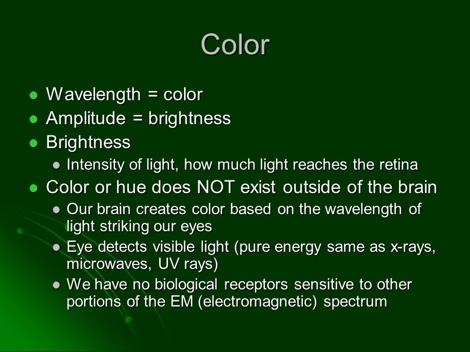 Color Wavelength = color Wavelength = color Amplitude = brightness Amplitude = brightness Brightness Brightness Intensity of light, how much light rea