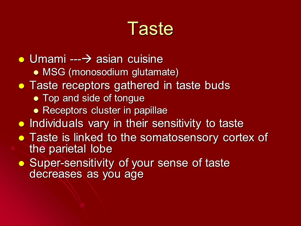 Taste Umami --- asian cuisine Umami --- asian cuisine MSG (monosodium glutamate) MSG (monosodium glutamate) Taste receptors gathered in taste buds Tas