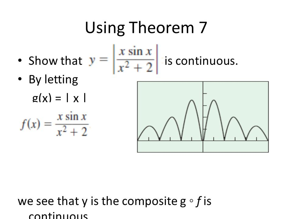 Using Theorem 7 Show that is continuous. By letting g(x) = | x | we see that y is the composite g f is continuous.