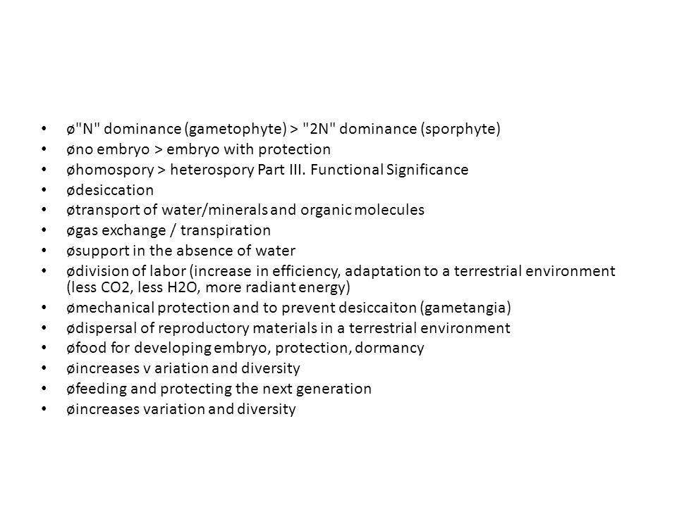 ø N dominance (gametophyte) > 2N dominance (sporphyte) øno embryo > embryo with protection øhomospory > heterospory Part III.