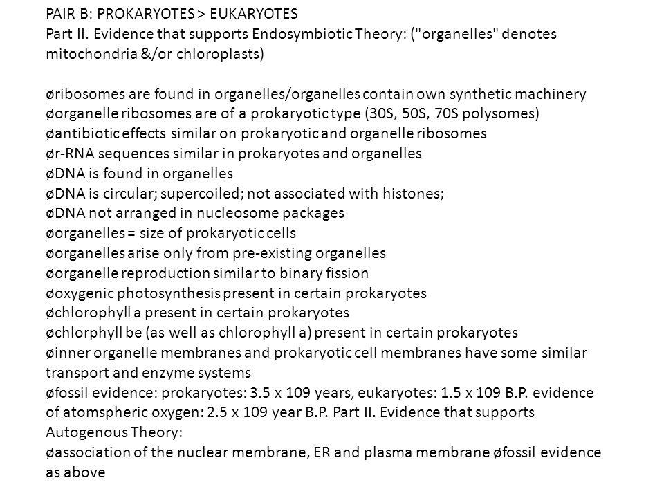 PAIR B: PROKARYOTES > EUKARYOTES Part II. Evidence that supports Endosymbiotic Theory: (