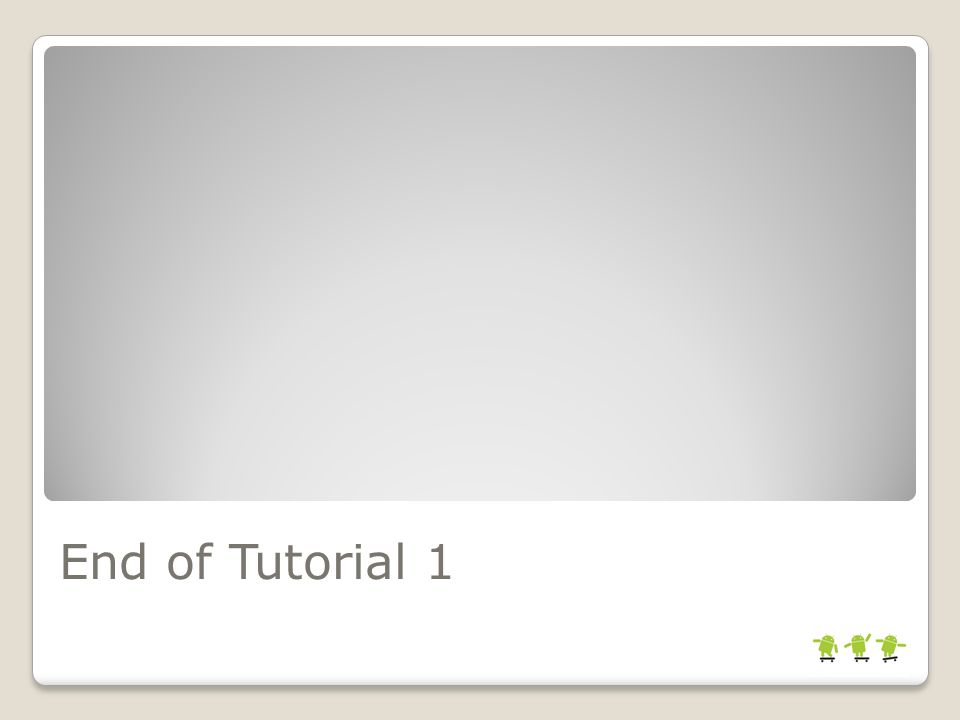 End of Tutorial 1