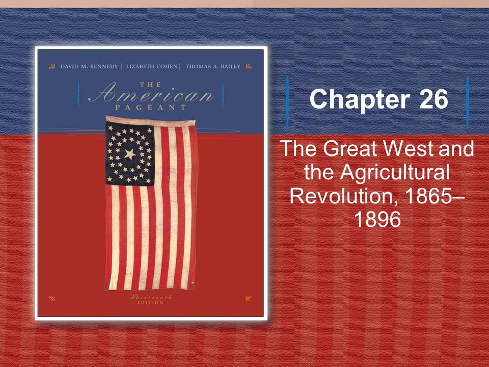 Chapter 26 The Great West and the Agricultural Revolution, 1865– 1896