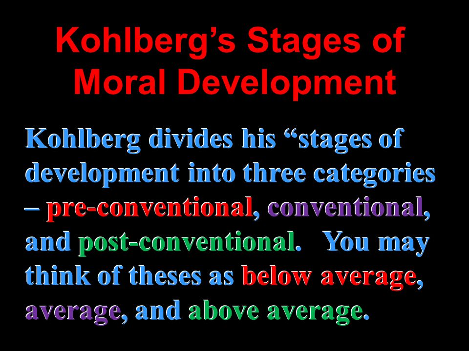 Kohlbergs Stages of Moral Development Kohlberg divides his stages of development into three categories – pre-conventional, conventional, and post-conv