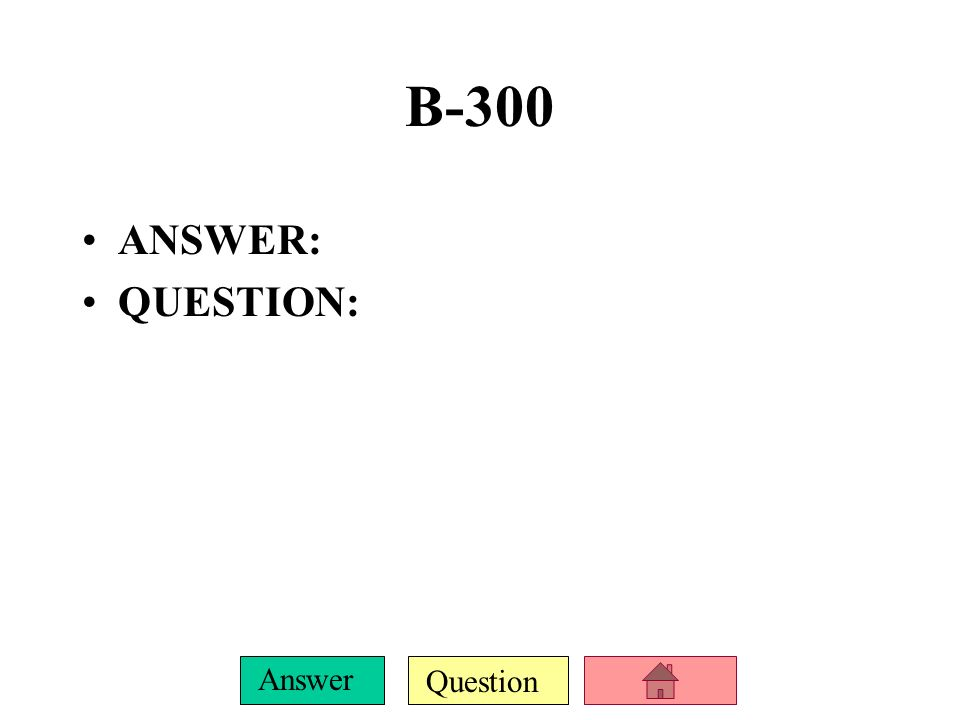 Question Answer B-200 ANSWER: QUESTION: