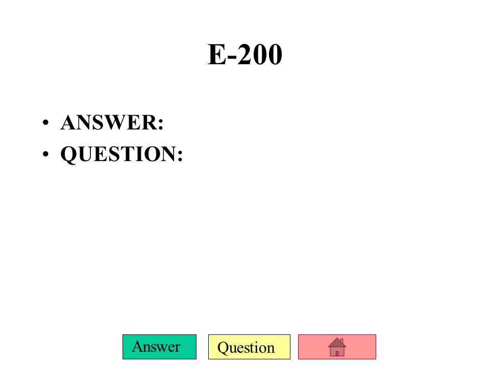 Question Answer E-100 ANSWER: QUESTION: