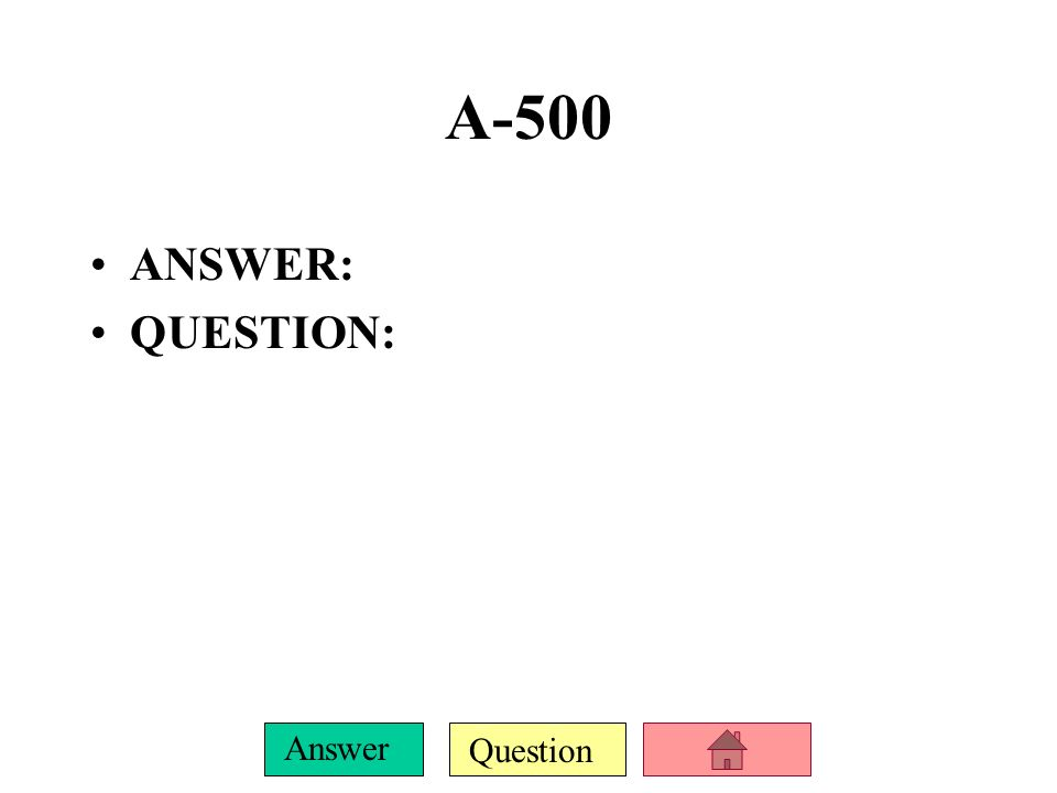 Question Answer A-500 ANSWER: QUESTION: