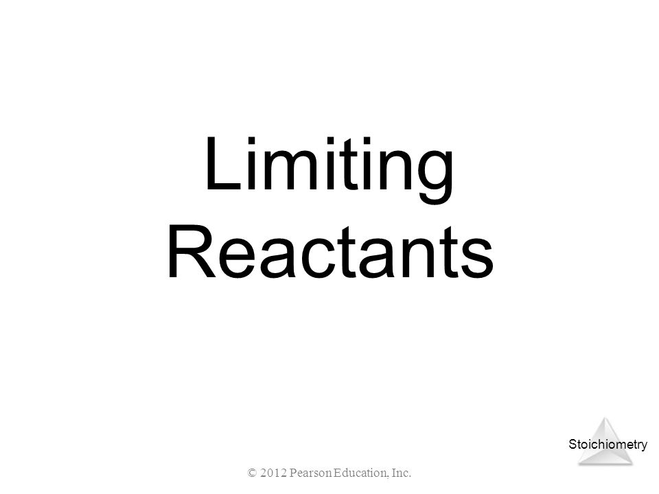 Stoichiometry © 2012 Pearson Education, Inc. Limiting Reactants