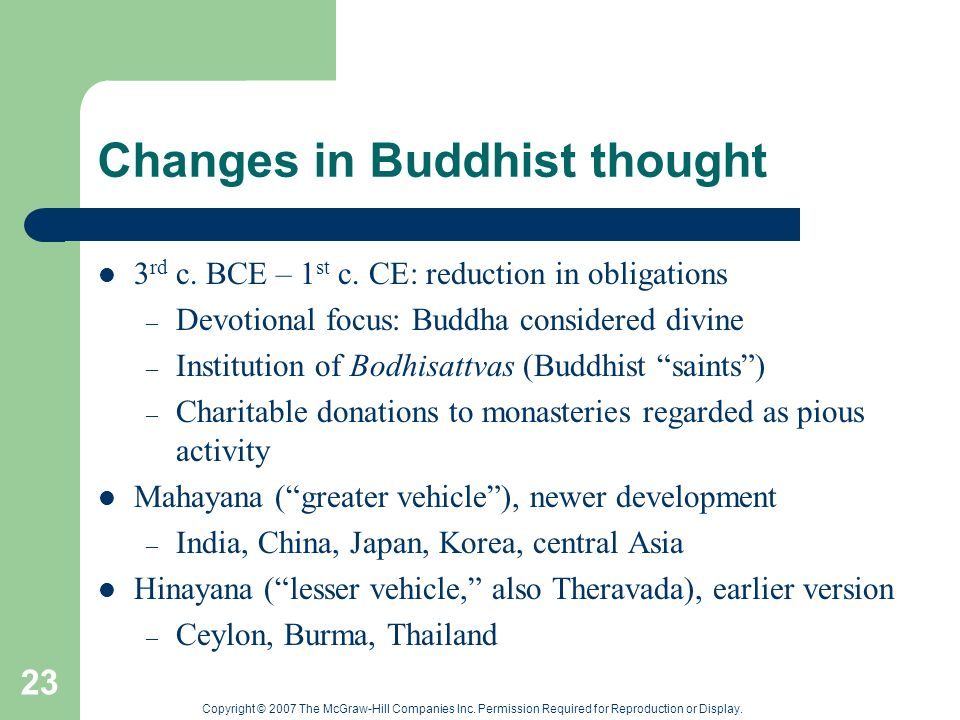 Copyright © 2007 The McGraw-Hill Companies Inc. Permission Required for Reproduction or Display. 23 Changes in Buddhist thought 3 rd c. BCE – 1 st c.