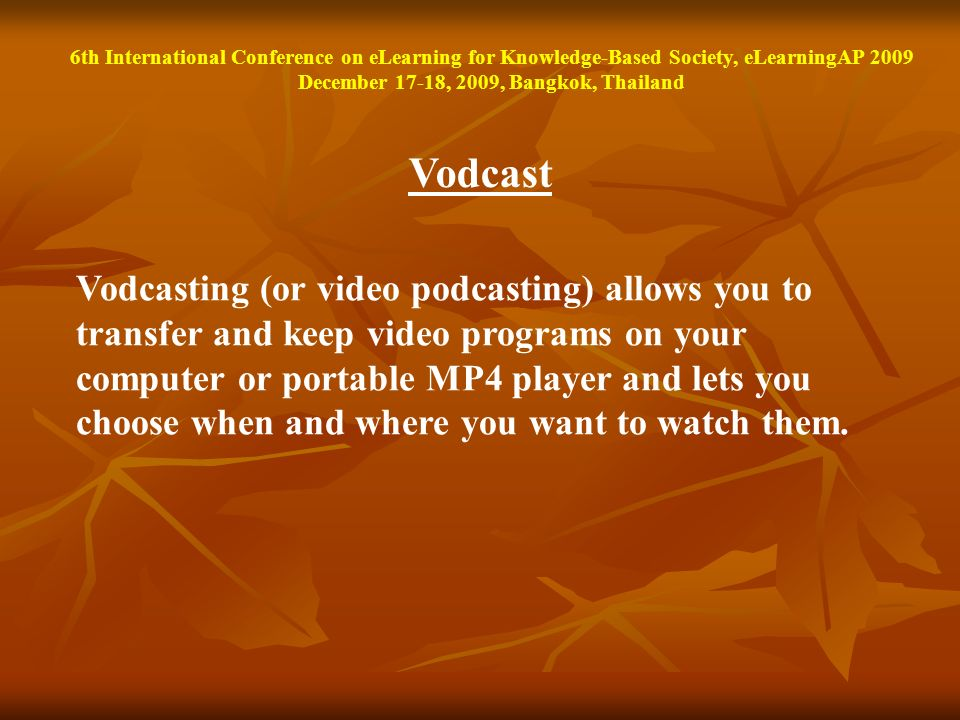 Vodcast Vodcasting (or video podcasting) allows you to transfer and keep video programs on your computer or portable MP4 player and lets you choose wh