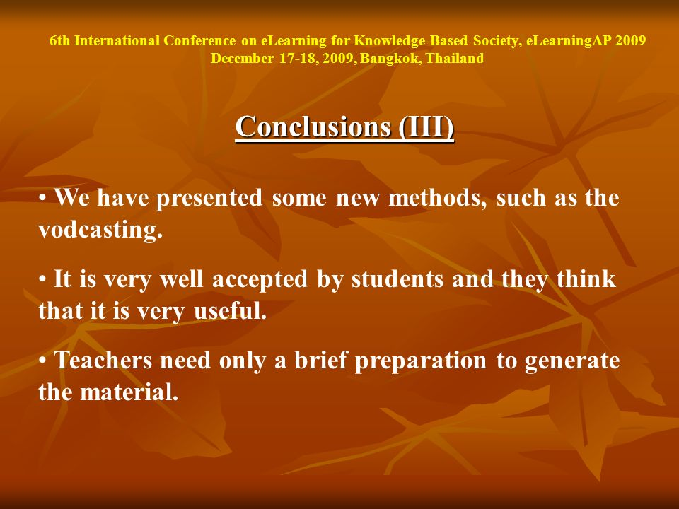 Conclusions (III) We have presented some new methods, such as the vodcasting. It is very well accepted by students and they think that it is very usef