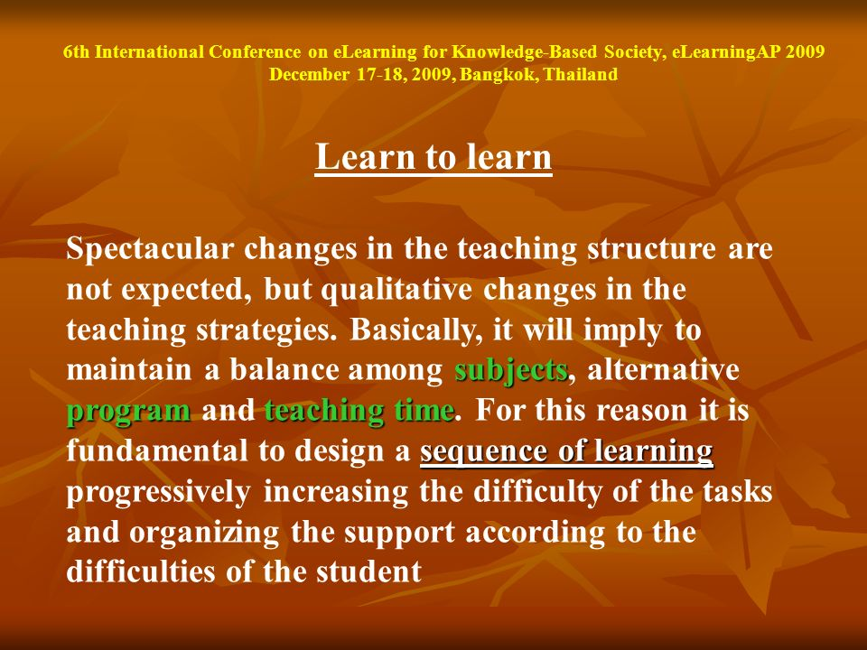 Learn to learn subjects programteaching time sequence of learning Spectacular changes in the teaching structure are not expected, but qualitative chan