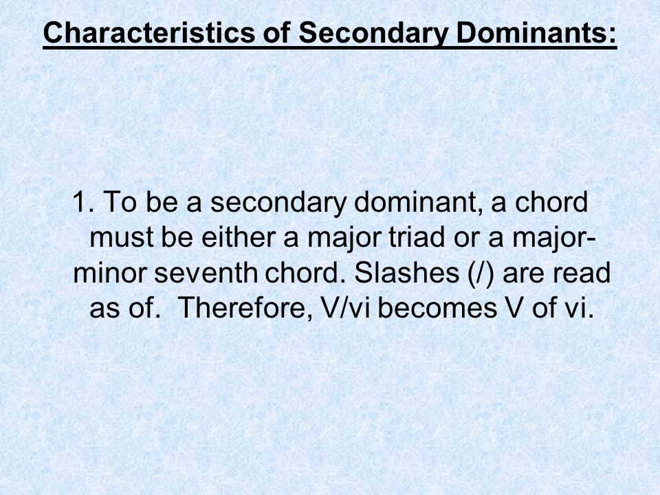 Characteristics of Secondary Dominants: 1.