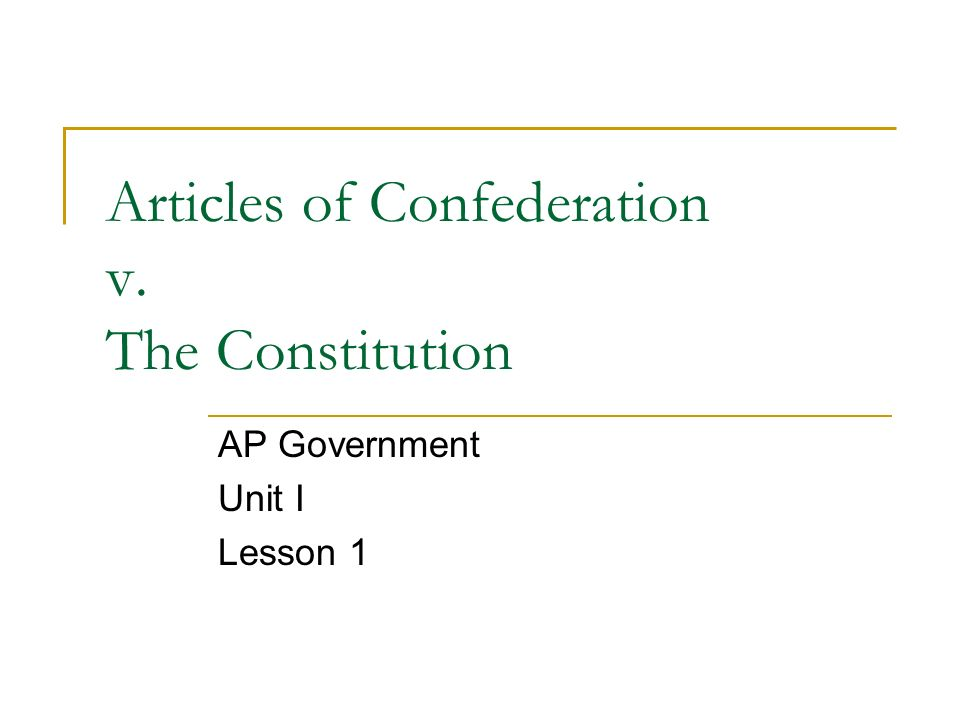 Articles of Confederation v. The Constitution AP Government Unit I Lesson 1