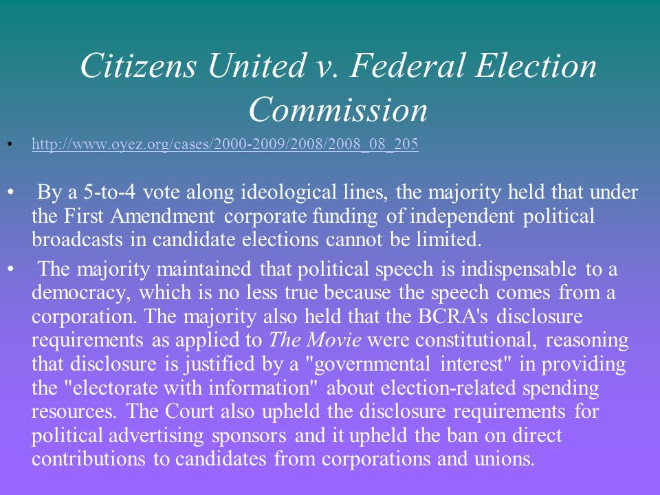 Citizens United v. Federal Election Commission http://www.oyez.org/cases/2000-2009/2008/2008_08_205 By a 5-to-4 vote along ideological lines, the majo