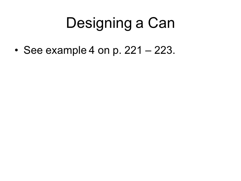 Designing a Can See example 4 on p. 221 – 223.