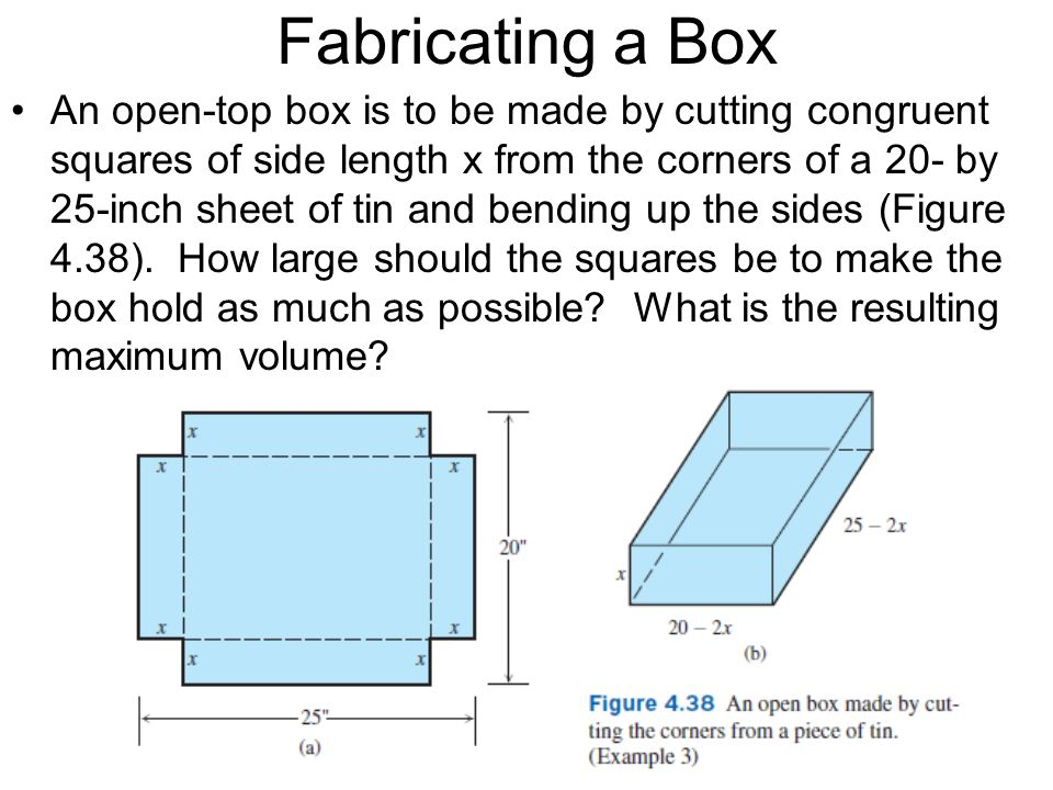 Fabricating a Box An open-top box is to be made by cutting congruent squares of side length x from the corners of a 20- by 25-inch sheet of tin and be