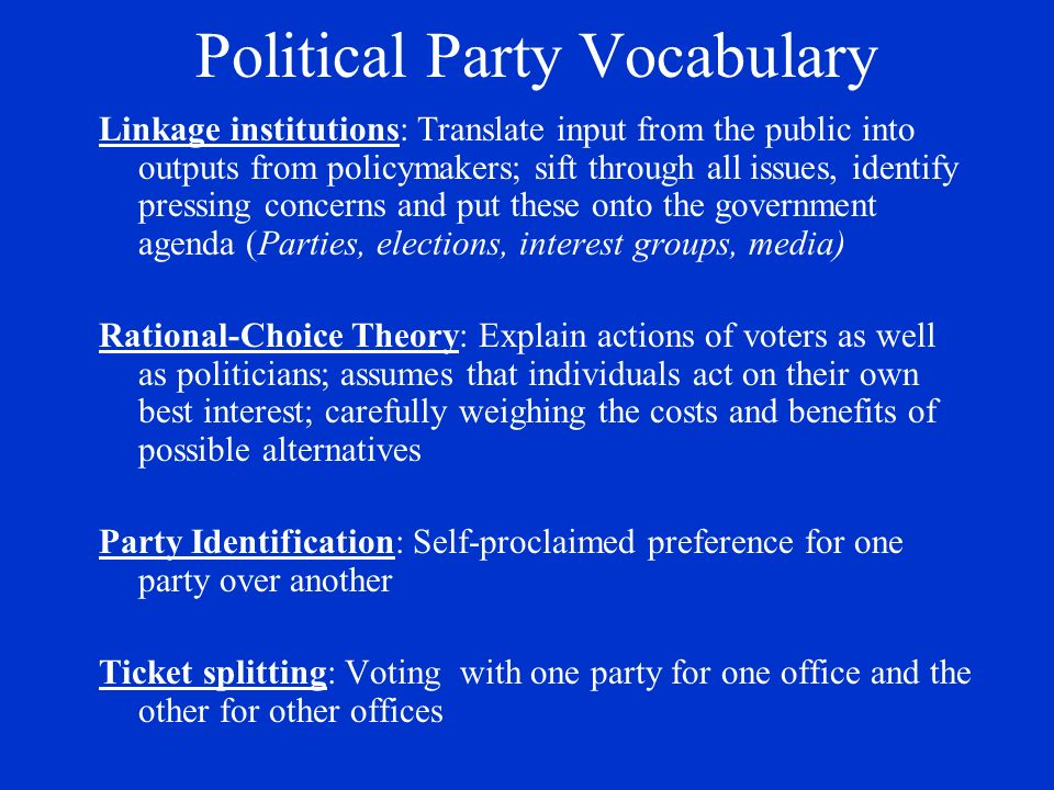 Political Party Vocabulary Linkage institutions: Translate input from the public into outputs from policymakers; sift through all issues, identify pre