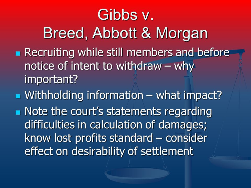Gibbs v. Breed, Abbott & Morgan Recruiting while still members and before notice of intent to withdraw – why important? Recruiting while still members