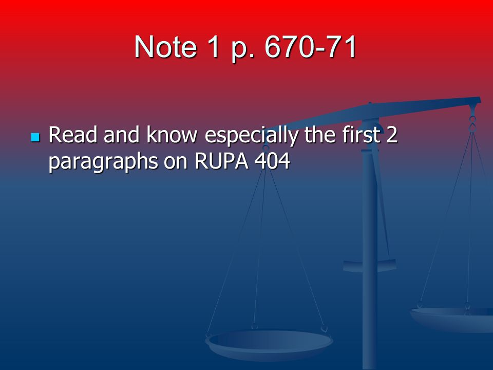 Note 1 p. 670-71 Read and know especially the first 2 paragraphs on RUPA 404 Read and know especially the first 2 paragraphs on RUPA 404
