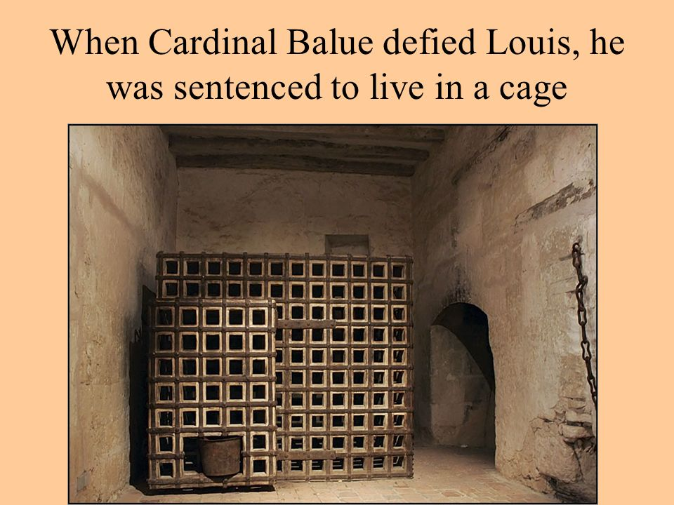 When Cardinal Balue defied Louis, he was sentenced to live in a cage