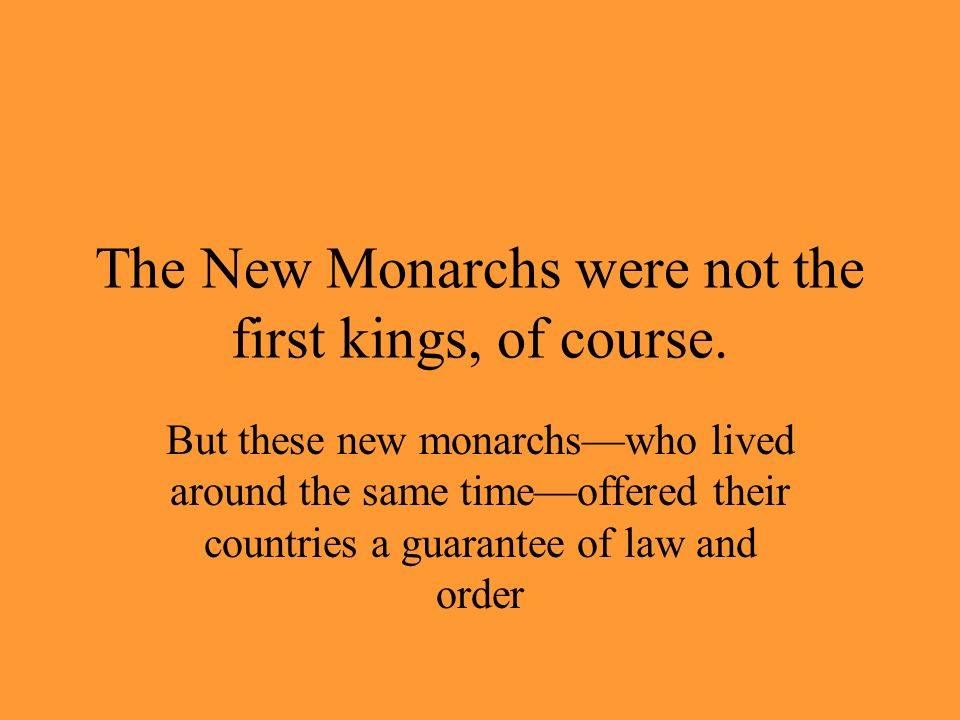 The New Monarchs were not the first kings, of course.
