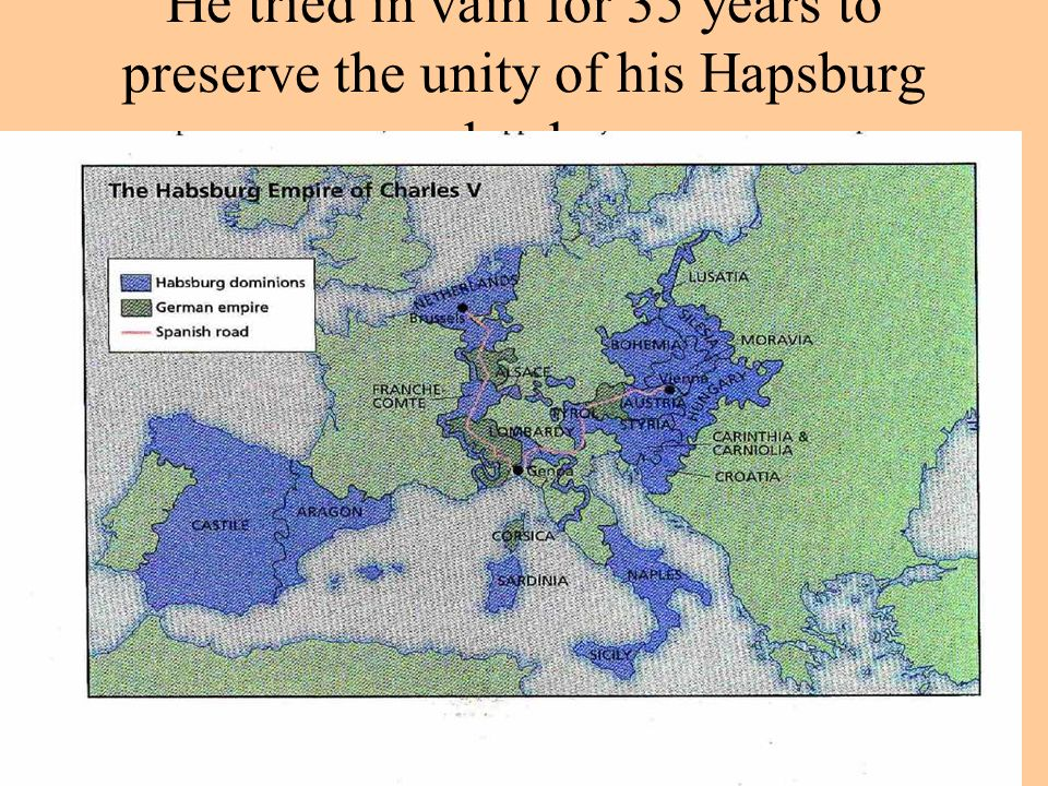 He tried in vain for 35 years to preserve the unity of his Hapsburg lands