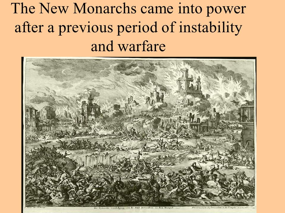 The New Monarchs came into power after a previous period of instability and warfare