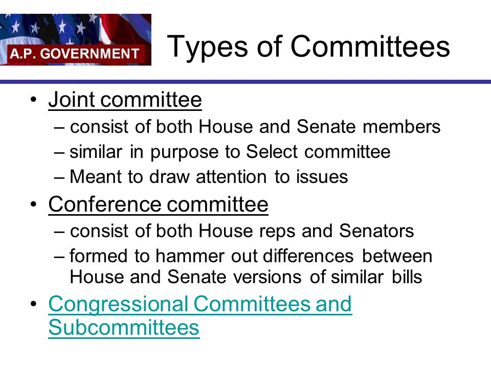 Types of Committees Joint committee – consist of both House and Senate members –similar in purpose to Select committee –Meant to draw attention to iss