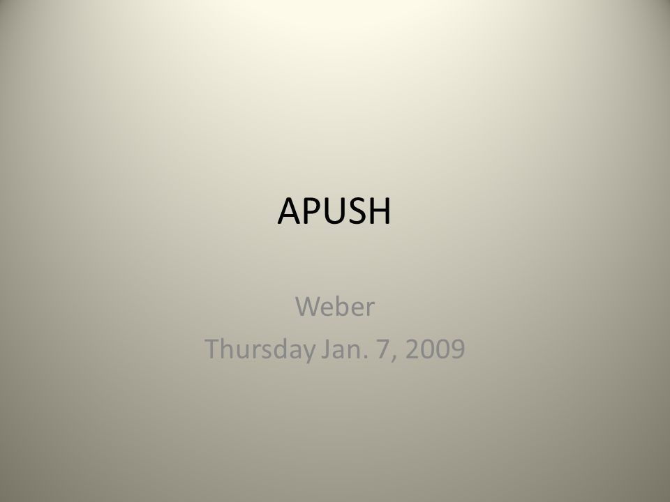 APUSH Weber Thursday Jan. 7, 2009