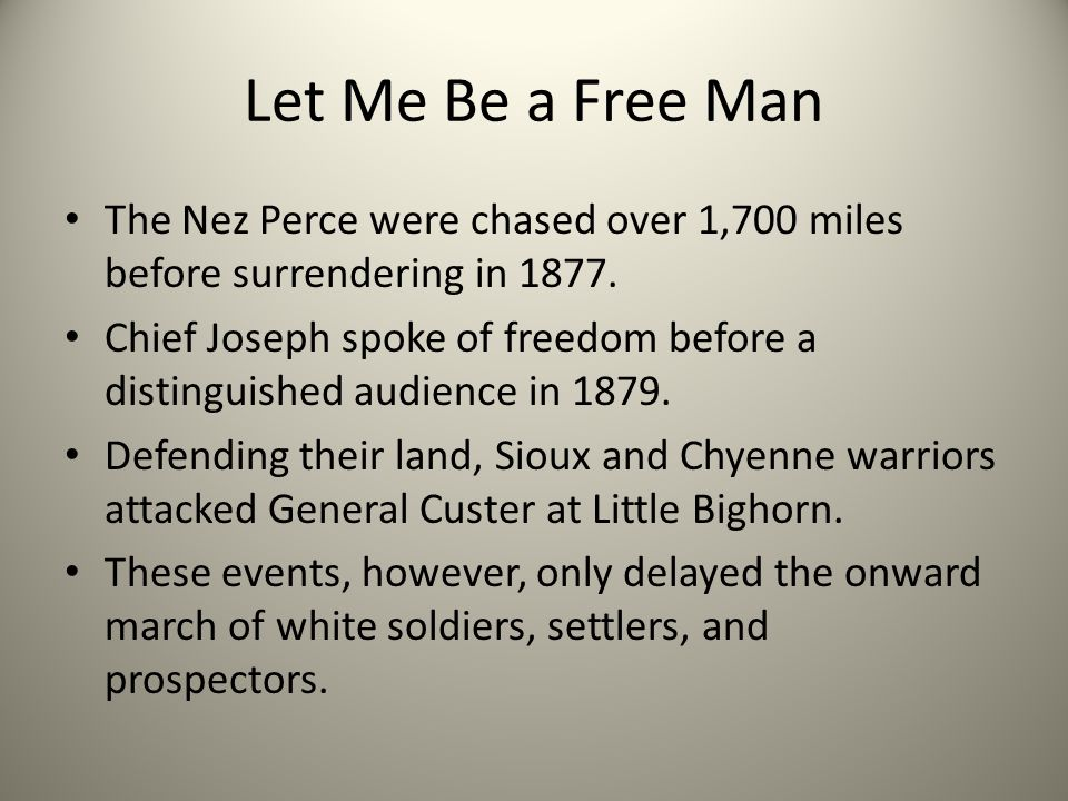 Let Me Be a Free Man The Nez Perce were chased over 1,700 miles before surrendering in 1877.