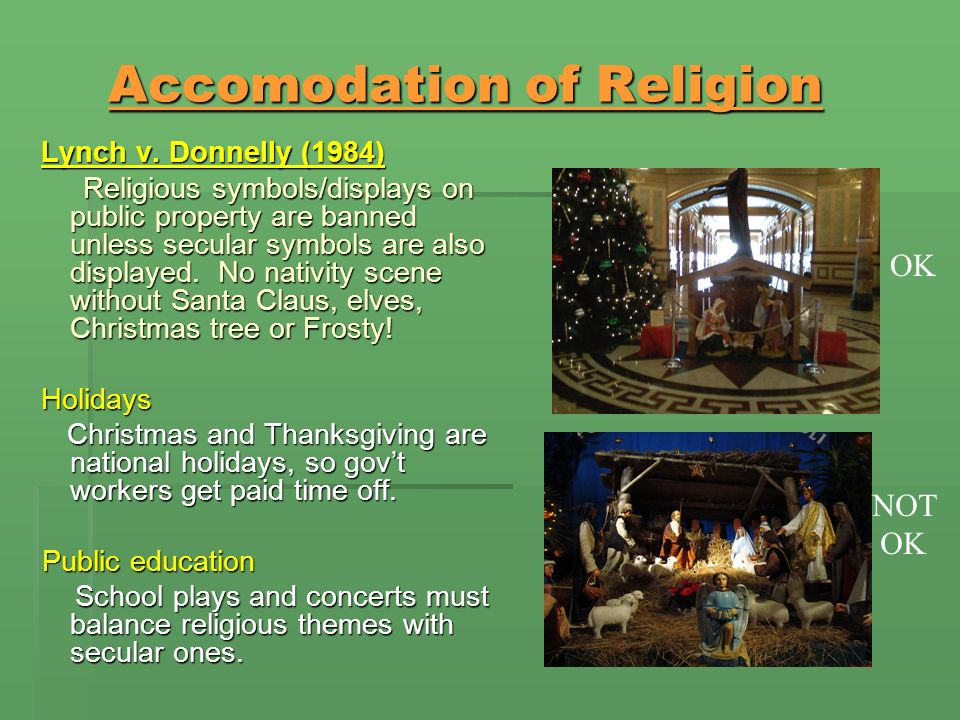 Accomodation of Religion Accomodation of Religion Lynch v. Donnelly (1984) Lynch v. Donnelly (1984) Religious symbols/displays on public property are