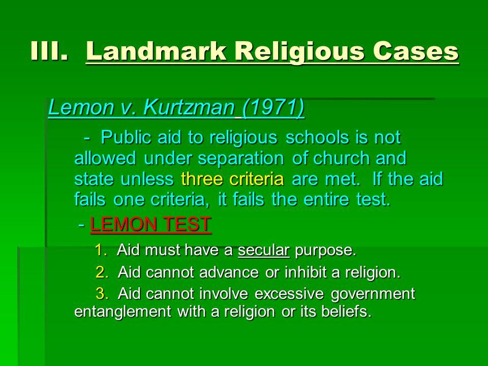 III. Landmark Religious Cases Lemon v. Kurtzman (1971) Lemon v. Kurtzman (1971) - Public aid to religious schools is not allowed under separation of c