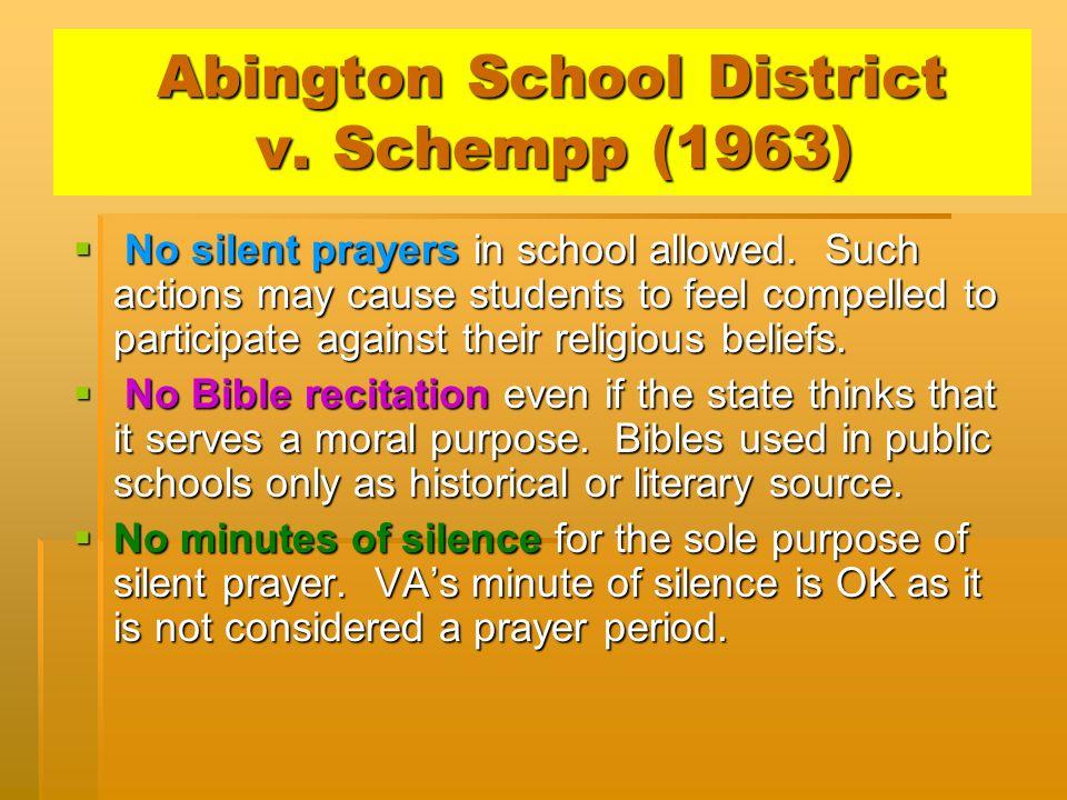 Abington School District v. Schempp (1963) Abington School District v. Schempp (1963) No silent prayers in school allowed. Such actions may cause stud