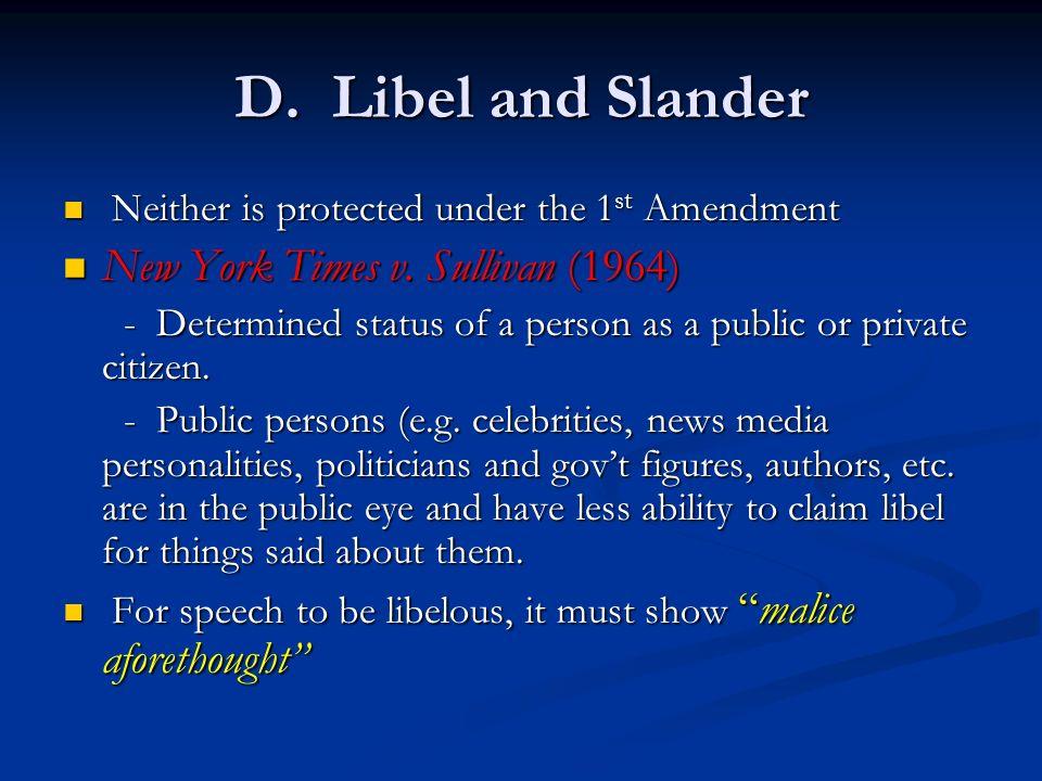 D. Libel and Slander Neither is protected under the 1 st Amendment Neither is protected under the 1 st Amendment New York Times v. Sullivan (1964) New