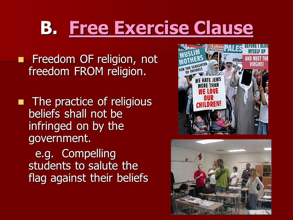 B. Free Exercise Clause Freedom OF religion, not freedom FROM religion. Freedom OF religion, not freedom FROM religion. The practice of religious beli