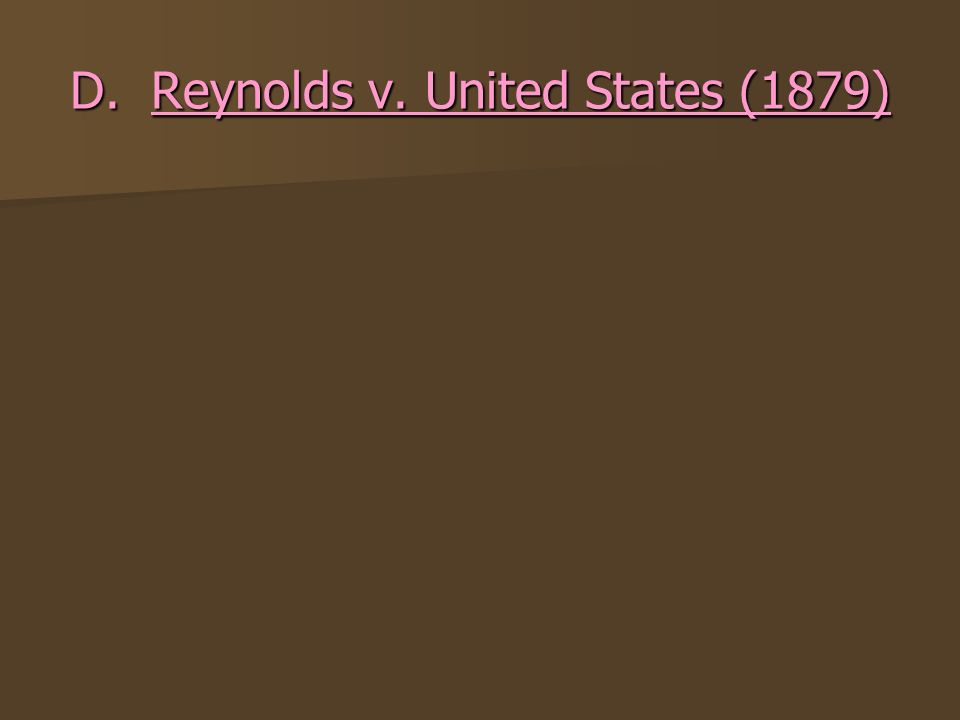 D. Reynolds v. United States (1879)