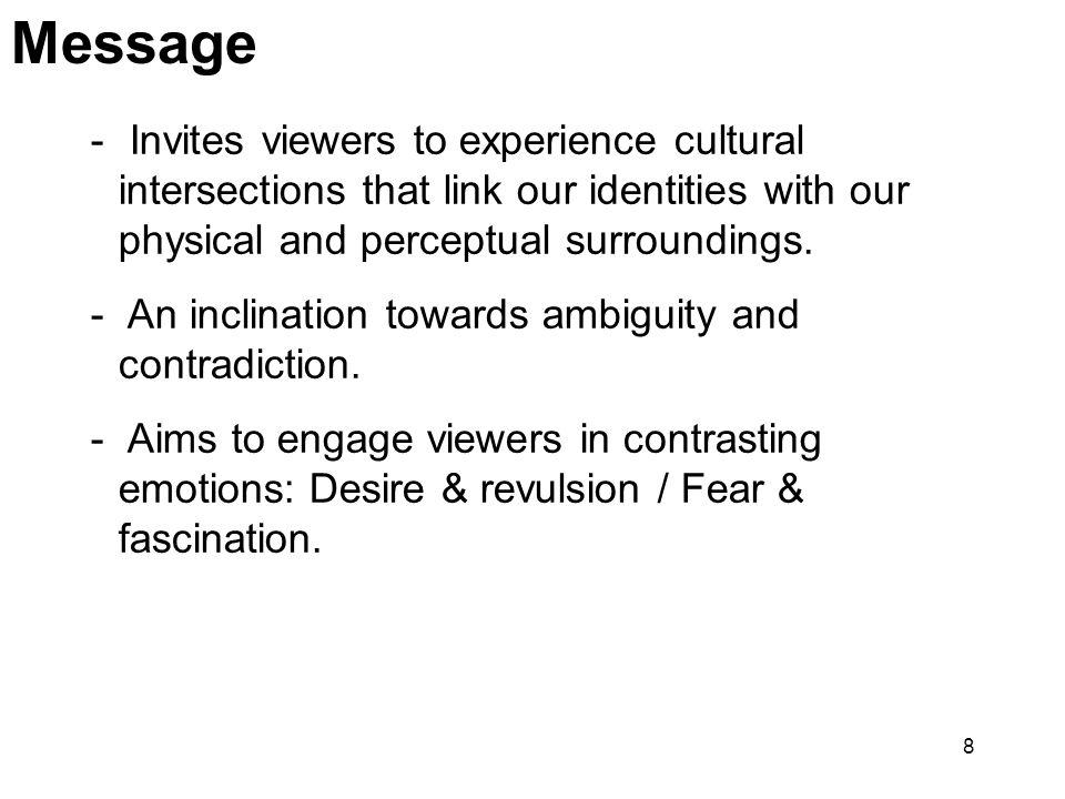 8 Message - Invites viewers to experience cultural intersections that link our identities with our physical and perceptual surroundings. - An inclinat