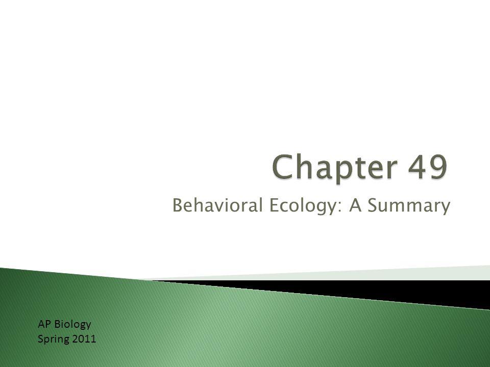 Behavioral Ecology: A Summary AP Biology Spring 2011