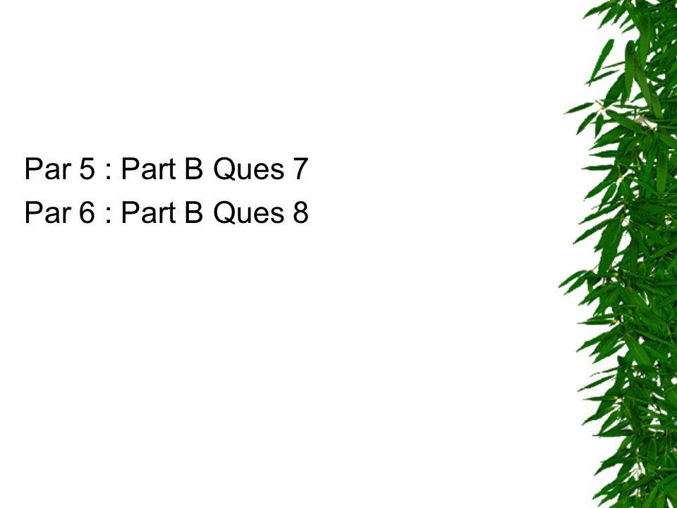 Par 5 : Part B Ques 7 Par 6 : Part B Ques 8