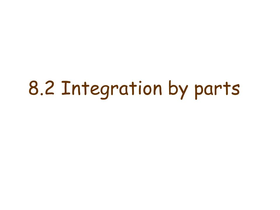 Formula for Integration by parts The idea is to use the above formula to simplify an integration task.