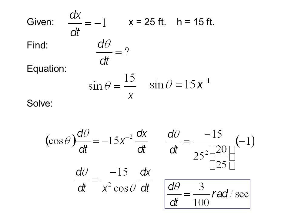 Given: Find: Equation: Solve: x = 25 ft. h = 15 ft.