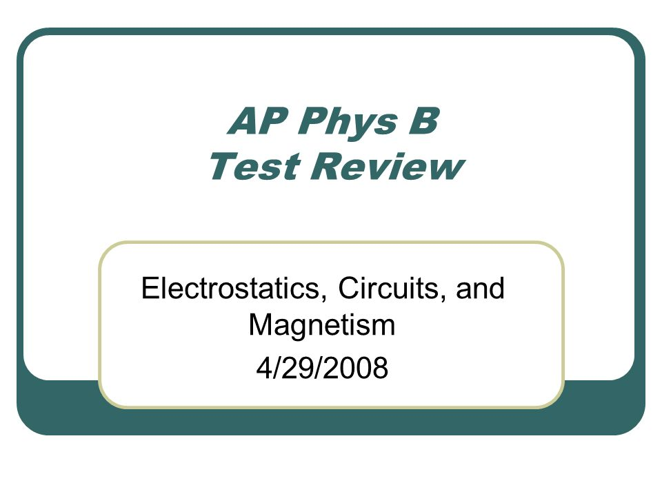 AP Phys B Test Review Electrostatics, Circuits, and Magnetism 4/29/2008