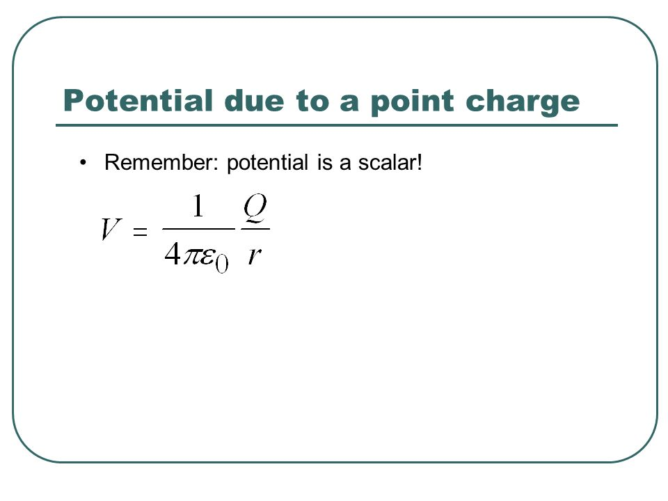 Potential due to a point charge Remember: potential is a scalar!