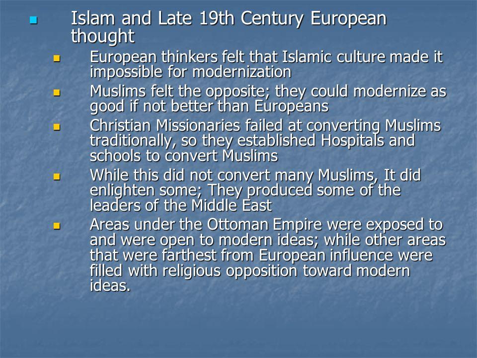 Islam and Late 19th Century European thought Islam and Late 19th Century European thought European thinkers felt that Islamic culture made it impossib