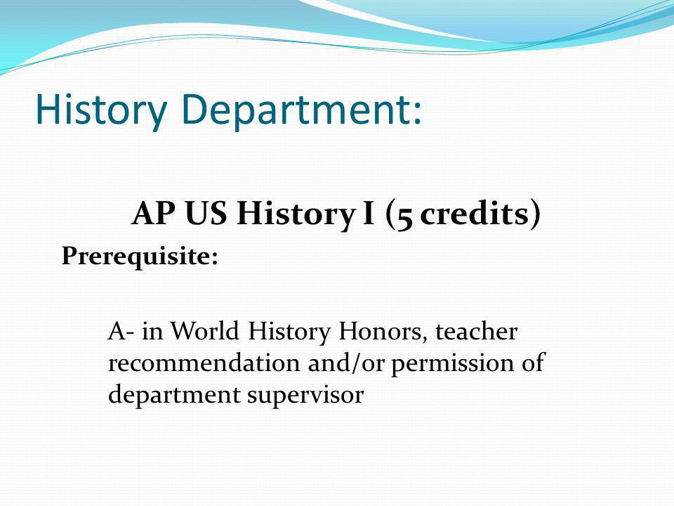 AP US History II (5 credits) Prerequisite: AP US History I or teacher recommendation, and/or permission of department supervisor