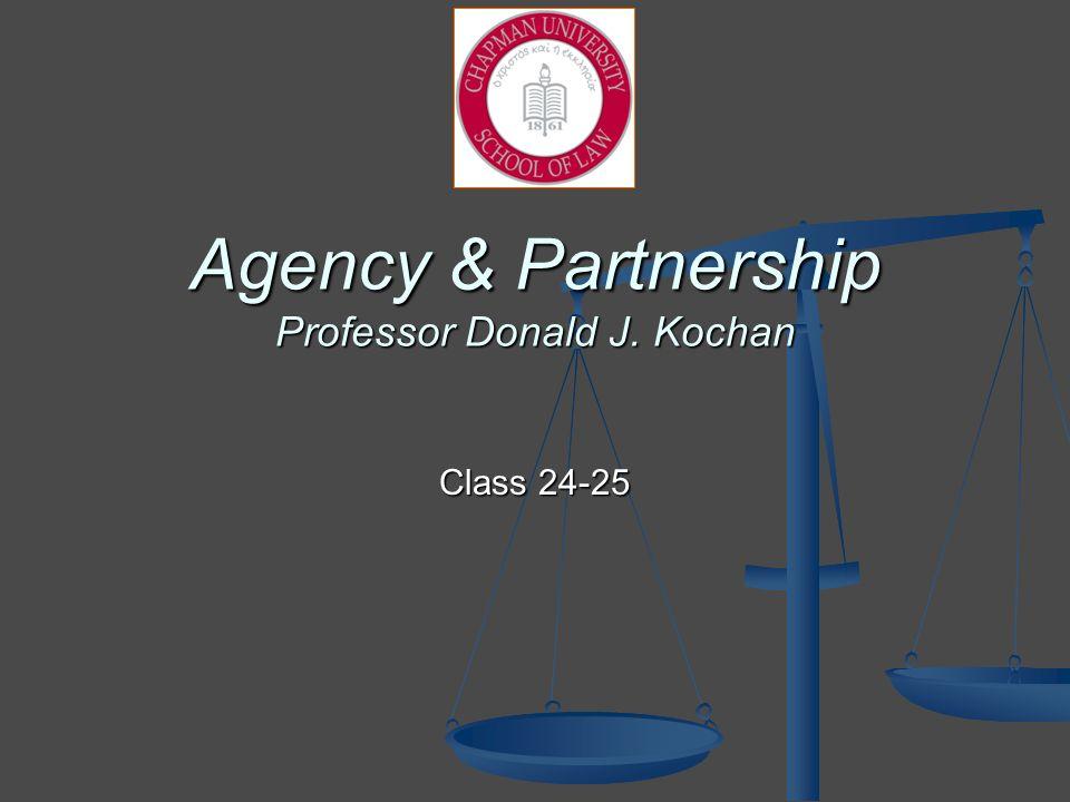 Agency & Partnership Professor Donald J. Kochan Class 24-25