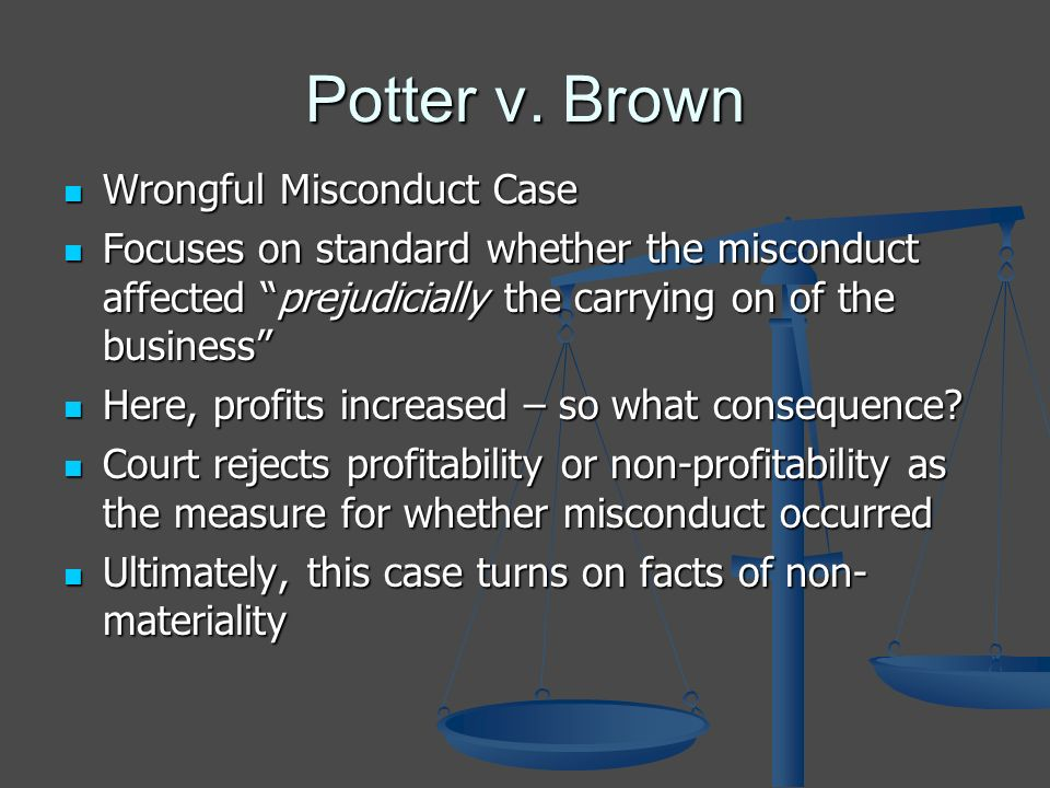 Potter v. Brown Wrongful Misconduct Case Wrongful Misconduct Case Focuses on standard whether the misconduct affected prejudicially the carrying on of